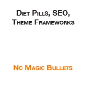 Diet Pills, SEO, and Theme Frameworks: there are no magic bullets