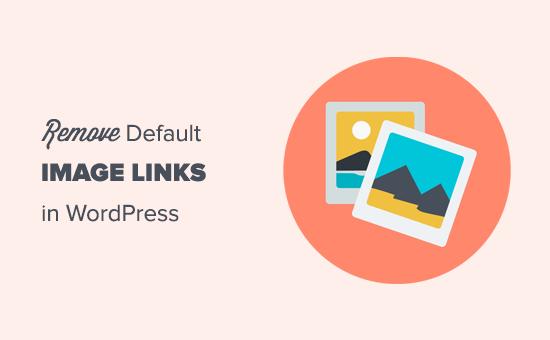 Removing default image links in WordPress