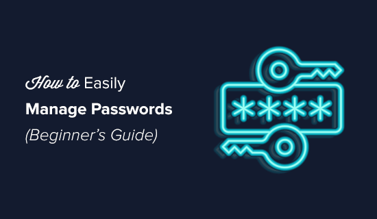 How to Easily Manage Passwords like a Pro