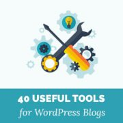40 Useful Tools to Manage and Grow Your WordPress Blog (Updated)