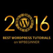 Best of Best WordPress Tutorials of 2016 on WPBeginner