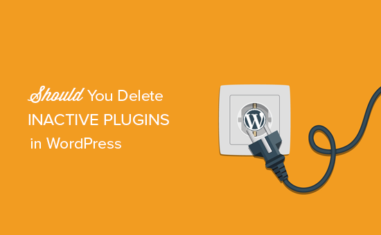 Do deactivated plugins slow down WordPress? Should you delete inactive plugins?