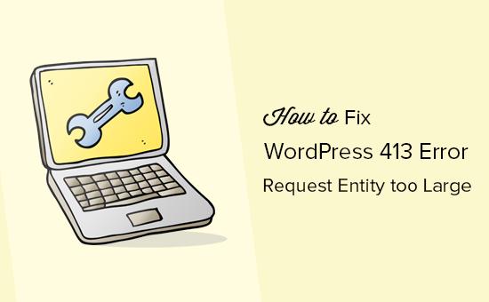 WordPress 413 error - Request entity too large