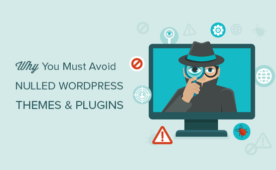 Why You Must Avoid Nulled WordPress Plugins & Themes (9 Reasons)