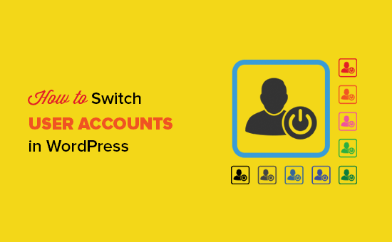 Instantly Switch User Accounts in WordPress