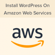 How to Install WordPress on Amazon Web Services