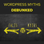 9 Common WordPress Myths Debunked (with Explanation)