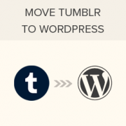 How to Properly Move Your Blog from Tumblr to WordPress