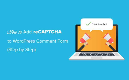How to Add reCAPTCHA to WordPress Comment Form