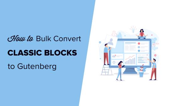 How to convert classic blocks to Gutenberg in WordPress