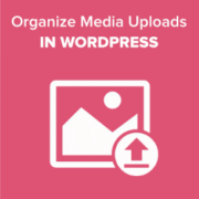 How to Organize Media Uploads by Users in WordPress