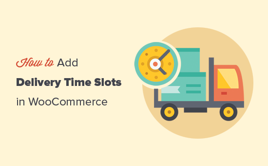 Setting up delivery time slots in WooCommerce