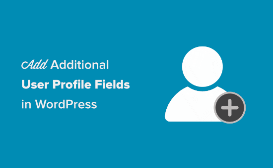 How to add Additional user profile fields in WordPress registration