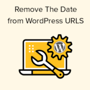 How to Remove the Date from WordPress URLs