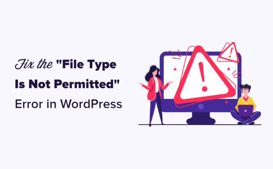 Fixing the File type is not permitted for security reasons error in WordPress