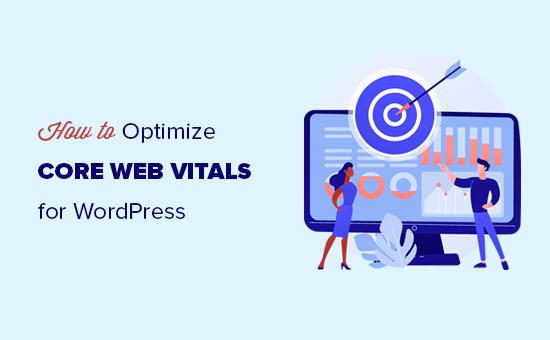 Optimizing Google Core Web Vitals for your WordPress website