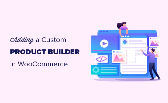 Adding a custom product builder in WooCommerce