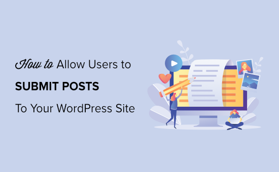 How to Allow Users to Submit Posts to WordPress Site
