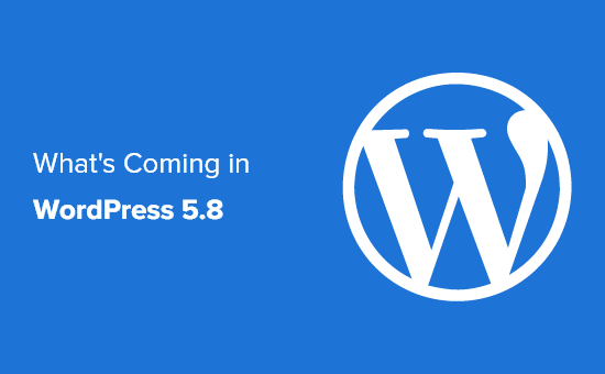 What's Coming in WordPress 5.8 (Features and Screenshots)