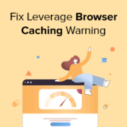 How to Easily Fix Leverage Browser Caching Warning in WordPress