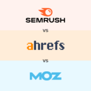 Semrush vs Ahrefs vs Moz – Which One is Better? (Pros and Cons)