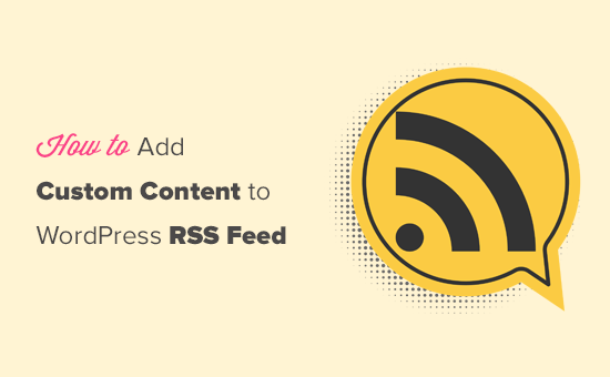 Adding custom content to your WordPress RSS feeds