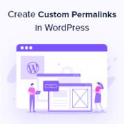 How to Create Custom Permalinks in WordPress (Ultimate Guide)