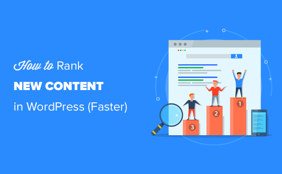 How to Rank New WordPress Content Faster (In 6 Easy Steps)