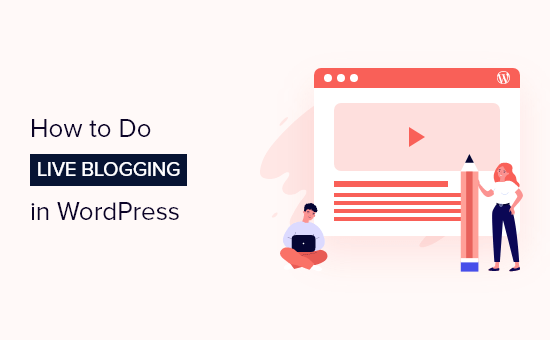 How to do live blogging in WordPress (step by step)