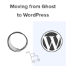 How to Properly Move from Ghost to WordPress